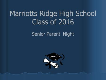 Marriotts Ridge High School Class of 2016 Senior Parent Night.