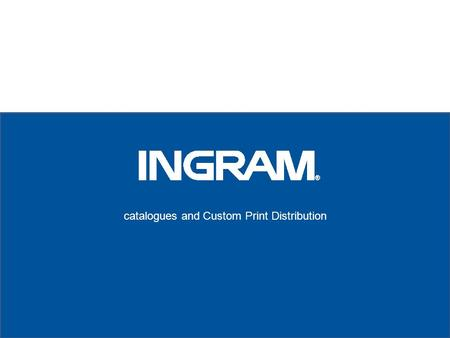 Catalogues and Custom Print Distribution. Our Mission Helping Content Reach Its Destination Ingram Confidential. Distribution or Duplication Prohibited.