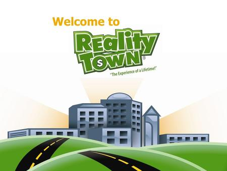 Welcome to ®. When is Reality Town? April 12, 2016 Main Gym Three Sessions.