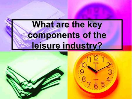 What are the key components of the leisure industry?
