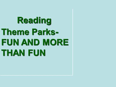 Reading Theme Parks- FUN AND MORE THAN FUN Reading Theme Parks- FUN AND MORE THAN FUN.