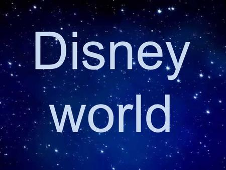 Disney world. Is the largest media and entertainment conglomerate in the world.