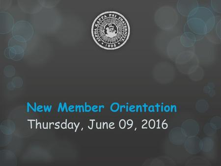 New Member Orientation Thursday, June 09, 2016. Overview  Fraternity Operations  Membership Requirements  Committees and Leadership Responsibilities.