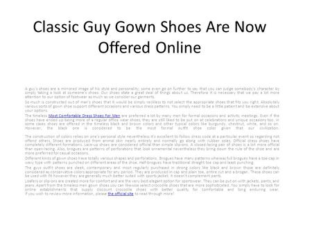 Classic Guy Gown Shoes Are Now Offered Online A guy's shoes are a mirrored image of his style and personality; some even go on further to say that you.