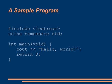 "A Sample Program #include using namespace std; int main(void) { cout << ""Hello, world!""; return 0; }"
