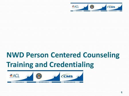 NWD Person Centered Counseling Training and Credentialing 1.