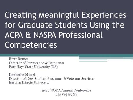 Creating Meaningful Experiences for Graduate Students Using the ACPA & NASPA Professional Competencies Brett Bruner Director of Persistence & Retention.