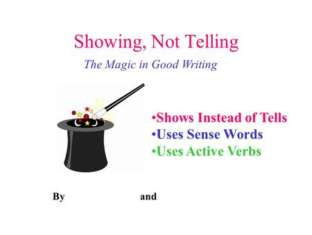 Showing, Not Telling The Magic in Good Writing Shows Instead of Tells Uses Sense Words Uses Active Verbs By and.