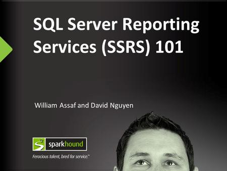 William Assaf and David Nguyen SQL Server Reporting Services (SSRS) 101.