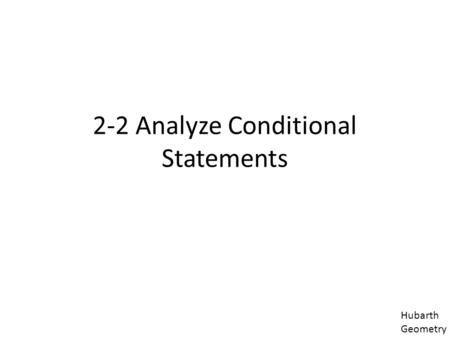 2-2 Analyze Conditional Statements Hubarth Geometry.
