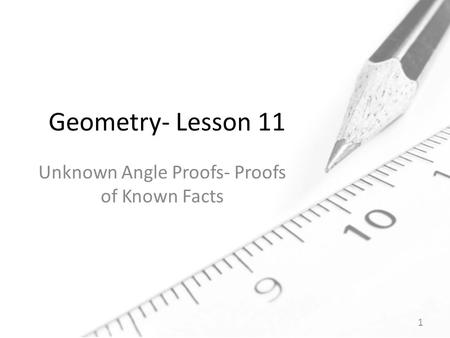 Geometry- Lesson 11 Unknown Angle Proofs- Proofs of Known Facts 1.