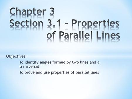 Objectives: To identify angles formed by two lines and a transversal To prove and use properties of parallel lines.