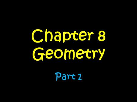 Chapter 8 Geometry Part 1. 1.Introduction 2.Classifying Angles 3.Angle Relationships 4.Classifying Triangles 5.Calculating Missing Angles Day…..