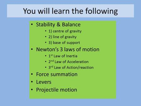 You will learn the following Stability & Balance 1) centre of gravity 2) line of gravity 3) base of support Newton's 3 laws of motion 1 st Law of Inertia.