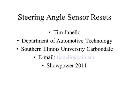 Steering Angle Sensor Resets Tim Janello Department of Automotive Technology Southern Illinois University Carbondale