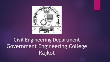 Civil Engineering Department Government Engineering College Rajkot.