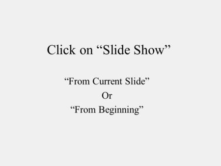 "Click on ""Slide Show"" ""From Current Slide"" Or ""From Beginning"""