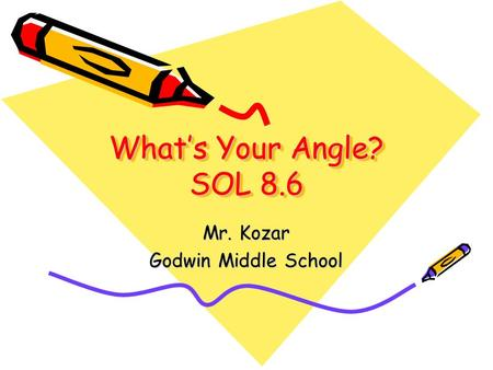What's Your Angle? SOL 8.6 Mr. Kozar Godwin Middle School.