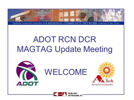 ADOT RCN DCR MAGTAG Update Meeting WELCOME. - Background - Stage I (Draft Initial DCR) - Stage II (Initial DCR) - Project Focus Area - Stage III (Final.