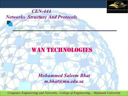 Computer Engineering and Networks, College of Engineering, Majmaah University Mohammed Saleem Bhat CEN-444 Networks Structure And Protocols.