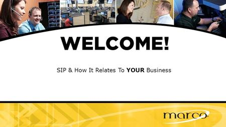 SIP & How It Relates To YOUR Business. Jeff S. Olson Director of Marco Carrier Services 952-738-7005 David Bailey-Aldrich Technology.