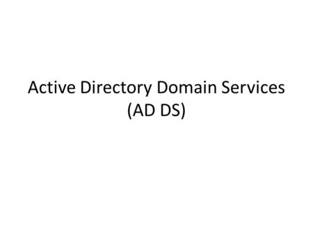 Active Directory Domain Services (AD DS). Identity and Access (IDA) – An IDA infrastructure should: Store information about users, groups, computers and.