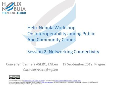 Helix Nebula Workshop On Interoperability among Public And Community Clouds Session 2: Networking Connectivity Convener: Carmela ASERO, EGI.eu19 September.