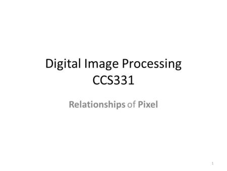 Digital Image Processing CCS331 Relationships of Pixel 1.