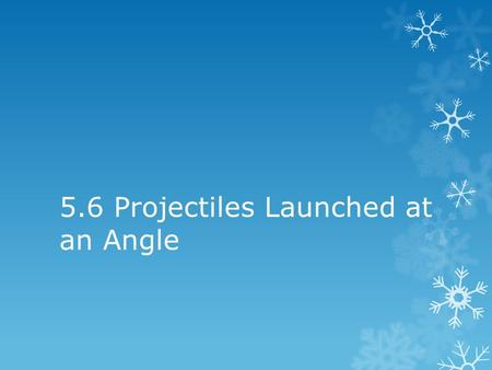 5.6 Projectiles Launched at an Angle. No matter the angle at which a projectile is launched, the vertical distance of fall beneath the idealized straight-line.
