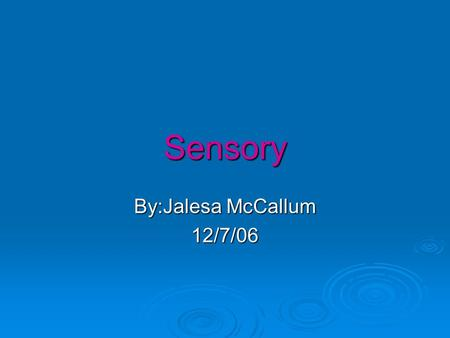 Sensory By:Jalesa McCallum 12/7/06. Why does our nose run when we cry?  A. Tears cause an increase in aqueous humor and the excess drains into the eye.