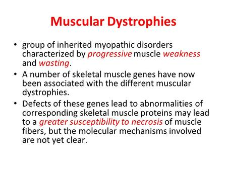 Muscular Dystrophies group of inherited myopathic disorders characterized by progressive muscle weakness and wasting. A number of skeletal muscle genes.