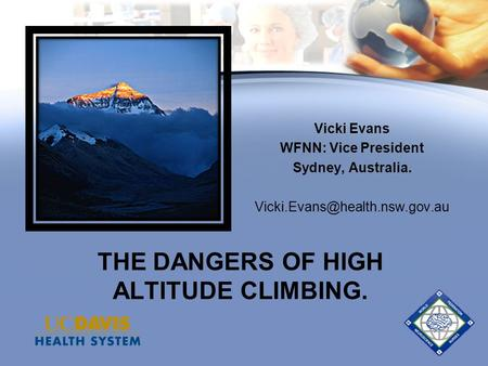 THE DANGERS OF HIGH ALTITUDE CLIMBING. Vicki Evans WFNN: Vice President Sydney, Australia.