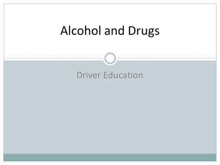 Driver Education Alcohol and Drugs. Videos  yowhttp://www.youtube.com/watch?v=RVQMX4cG yow Alcohol true stories.