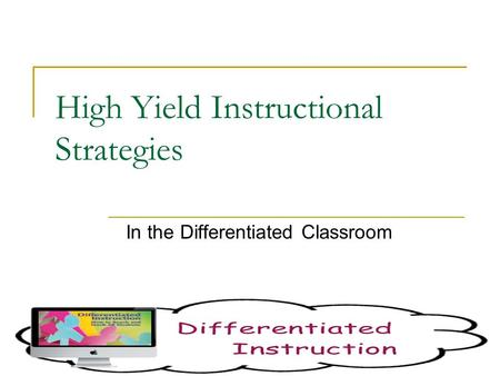 High Yield Instructional Strategies In the Differentiated Classroom.