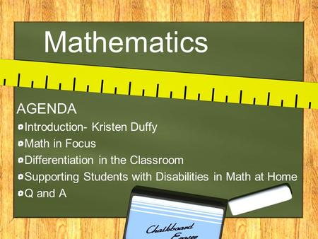Mathematics AGENDA Introduction- Kristen Duffy Math in Focus Differentiation in the Classroom Supporting Students with Disabilities in Math at Home Q and.