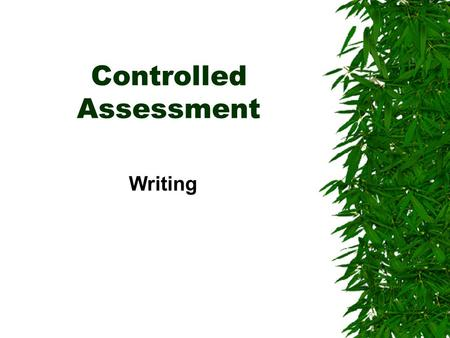 Controlled Assessment Writing. Who mark? To be marked by Edexcel The work completed in controlled assessments must be submitted for marking WITHOUT any.