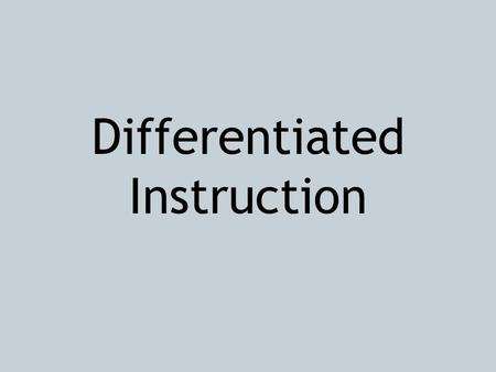 Differentiated Instruction. Differentiated instruction is not something new. Think of the one-room schoolhouse. Teachers faced the challenge of finding.