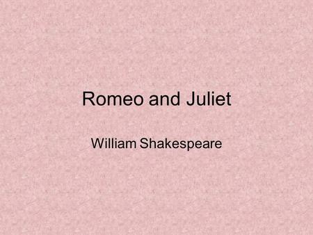 Romeo and Juliet William Shakespeare. Answer the following: What do you know about Shakespeare and Shakespeare's theater? How familiar are you with the.