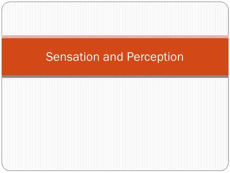 Sensation and Perception. Sensation vs. Perception Psychophysics: The study of the relationship between physical stimuli and our experience of them. Sensation.
