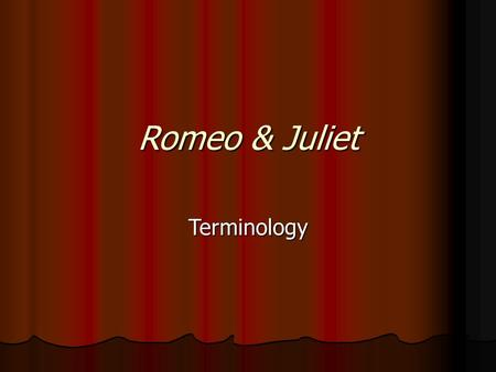 Romeo & Juliet Terminology. Sonnet A fourteen-line lyric poem, usually written in rhymed iambic pentameter. The English (or Shakespearian) sonnet consists.