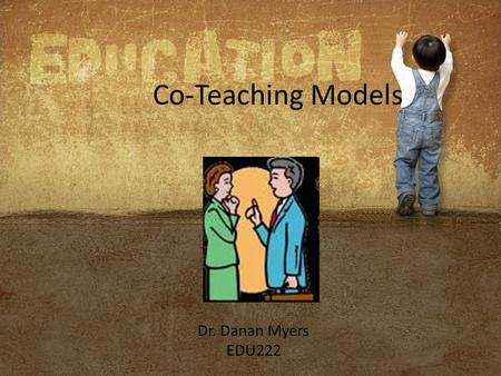 Co-Teaching Models Dr. Danan Myers EDU222. Collaboration is extremely important to make any co-teaching model a success. If it isn't planned and organized.