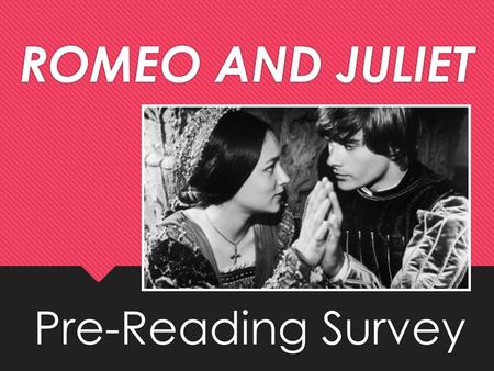 ROMEO AND JULIET Pre-Reading Survey. DIRECTIONS Read each statement. Decide if you: strongly agree, agree, disagree, or strongly disagree with each statement.