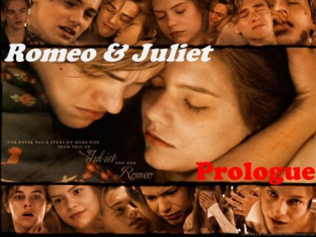 Romeo & Juliet Prologue. Two households, both alike in dignity,