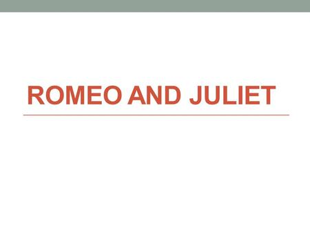 ROMEO AND JULIET. Write/ Pair/ Share If a friend of yours was head over heels for someone, but the feeling was not mutual, would you leave them alone.
