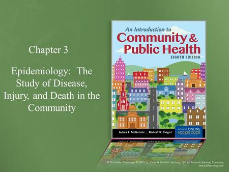 Epidemiology: The Study of Disease, Injury, and Death in the Community Chapter 3.
