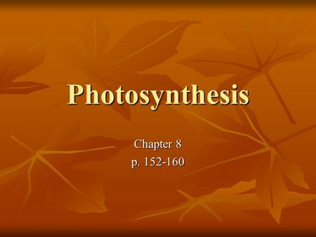 Photosynthesis Chapter 8 p. 152-160. Boring Definition Process by which certain groups of organisms capture energy from sunlight and convert that solar.