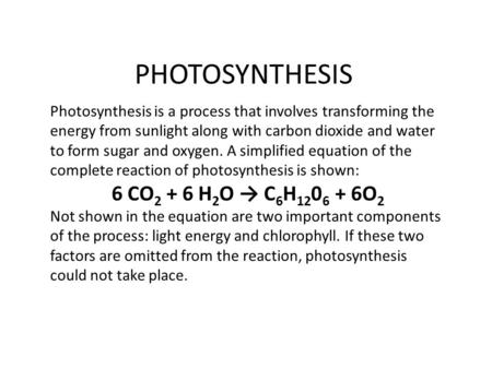 PHOTOSYNTHESIS Photosynthesis is a process that involves transforming the energy from sunlight along with carbon dioxide and water to form sugar and oxygen.