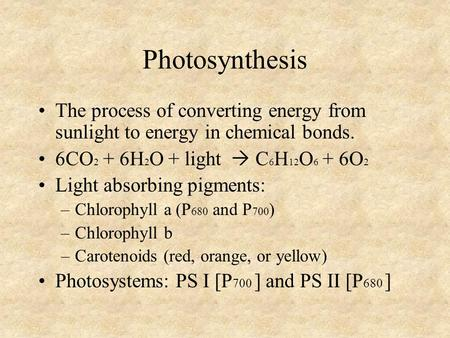 Photosynthesis The process of converting energy from sunlight to energy in chemical bonds. 6CO 2 + 6H 2 O + light  C 6 H 12 O 6 + 6O 2 Light absorbing.