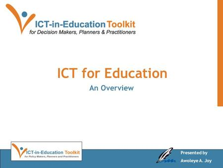 ICT for Education An Overview Presented by Awoleye A. Joy.
