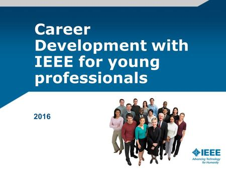 Career Development with IEEE for young professionals 2016.
